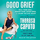 Good Grief: Heal Your Soul, Honor Your Loved Ones, and Learn to Live Again Hörbuch von Theresa Caputo Gesprochen von: Theresa Caputo