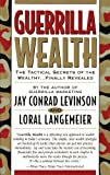 Guerrilla Wealth: The Tactical Secrets of the Wealthy...Finally Revealed