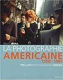 echange, troc Gilles Mora - La photographie américaine de 1958 à 1981 : The Last Photographic Heroes