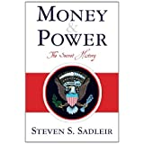 Money & Power: The Secret History ~ Steven S. Sadleir