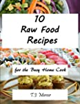 Raw Recipes for the Busy Home Cook (E...