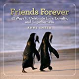 img - for Friends Forever: 42 Ways to Celebrate Love, Loyalty, and Togetherness book / textbook / text book