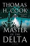 Master of the Delta (0156033208) by Cook, Thomas H.