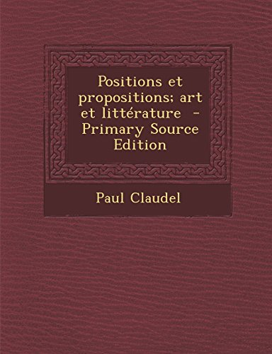 Positions Et Propositions; Art Et Litterature - Primary Source Edition