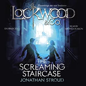 The Screaming Staircase: Lockwood & Co., Book 1 | [Jonathan Stroud]