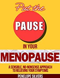 Put the PAUSE in Your Menopause - A Sensible No-Nonsense Approach to Relieving Your Symptoms (Body Revolution Series Book 1)