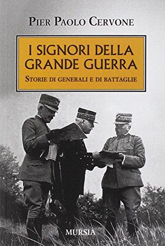 I signori della grande guerra. Storie di generali e di battaglie