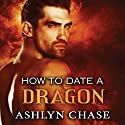 How to Date a Dragon: Flirting with Fangs Trilogy, Book 2 (       UNABRIDGED) by Ashlyn Chase Narrated by Leah Mallach