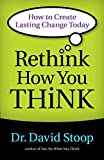 Rethink How You Think: How to Create Lasting Change
