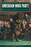 The Rise and Fall of the American Whig Party: Jacksonian Politics and the Onset of the Civil War