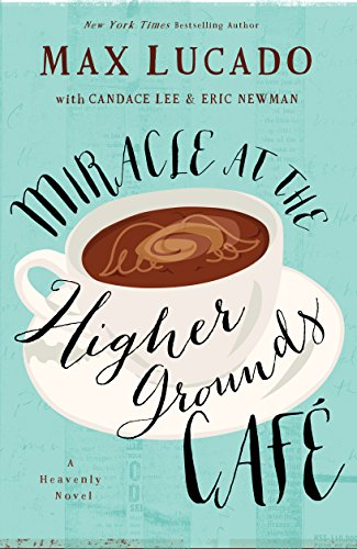 What if you could ask God anything? What would you ask? And how would He answer?  Miracle at the Higher Grounds Cafe by Max Lucado