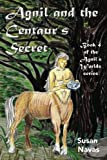 img - for Agnil and the Centaur's Secret: (Agnil's Worlds Book 4) (Volume 4) book / textbook / text book