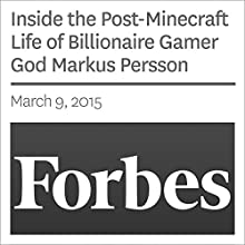 Inside the Post-Minecraft Life of Billionaire Gamer God Markus Persson (       UNABRIDGED) by Forbes Narrated by Ken Borgers