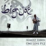 B.I.G.JOE / ALMOST DAWN / ONE LOVE PT.2