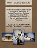 img - for Vermont Yankee Nuclear Power Corporation, Petitioner, v. Natural Resources Defense Council, Inc., et al. U.S. Supreme Court Transcript of Record with Supporting Pleadings book / textbook / text book
