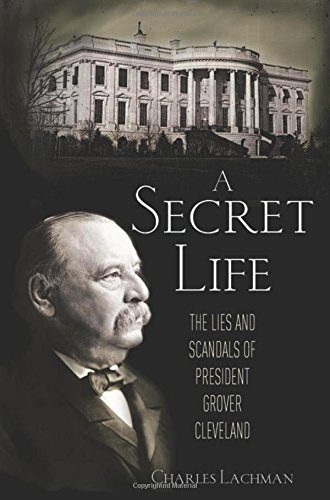 Image of A Secret Life: The Lies and Scandals of President Grover Cleveland