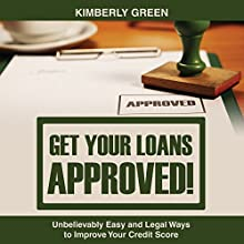 Get Your Loans Approved!: Unbelievably Easy and Legal Ways to Improve Your Credit Score (       UNABRIDGED) by Kimberly Green Narrated by Violet Meadow