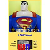 Superman: The Animated Series, A BRBTV Report (BRBTV Reports)