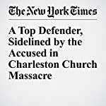 A Top Defender, Sidelined by the Accused in Charleston Church Massacre | Alan Blinder