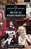 Dictionary of Musical Performers, The Penguin: Biographical GT Significant Interpreters Classical Music Singers Solo Instrument (Penguin Reference Books) (0140511601) by Arthur Jacobs