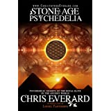 STONE AGE PSYCHEDELIA (International Edition) by Chris Everard (Psychedelic Secrets of the Royal Elite in the Ancient World)by CHRIS EVERARD