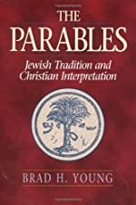 The Parables Jewish Tradition and Christian Interpretation by Brad H. Young