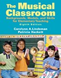 img - for The Musical Classroom: Backgrounds, Models, and Skills for Elementary Teaching (8th Edition) book / textbook / text book