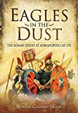 Eagles in the Dust: The Roman Defeat at Adrianopolis AD 378