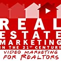 Real Estate Marketing in the 21st Century: Video Marketing for Realtors Audiobook by Michael Smythe Narrated by Adam Lofbomm