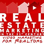 Real Estate Marketing in the 21st Century: Video Marketing for Realtors | Michael Smythe