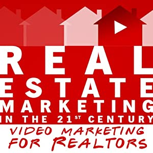 Real Estate Marketing in the 21st Century: Video Marketing for Realtors | [Michael Smythe]