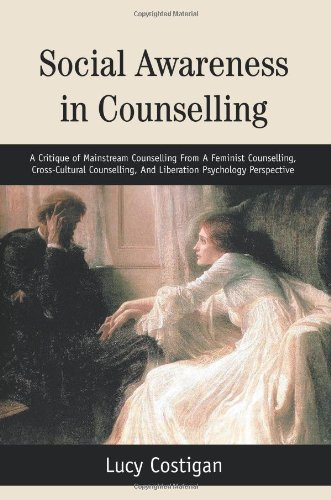 Social Awareness in Counselling: A Critique of Mainstream Counselling From A Feminist Counselling, Cross-Cultural Counselling, And Liberation Psychology Perspective