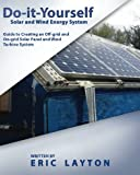 Do-it-Yourself Solar and Wind Energy System: DIY O...