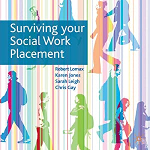 Surviving Your Social Work Placement | [Sarah Leigh, Chris Gay, Karen Jones, Robert Lomax]