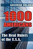 1000 Americans: The Real Rulers of the U.S.A. (1615779000) by Seldes, George