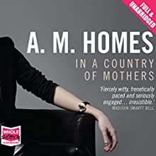 In a Country of Mothers (       UNABRIDGED) by A. M. Homes Narrated by Jennifer Woodward