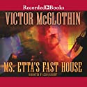 Ms. Etta's Fast House (       UNABRIDGED) by Victor McGlothin Narrated by Ezra Knight