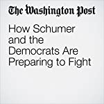 How Schumer and the Democrats Are Preparing to Fight | Dana Milbank