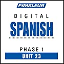 Spanish Phase 1, Unit 23: Learn to Speak and Understand Spanish with Pimsleur Language Programs Audiobook by  Pimsleur Narrated by  Pimsleur