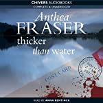 Thicker than Water (       UNABRIDGED) by Anthea Fraser Narrated by Anna Bentinck