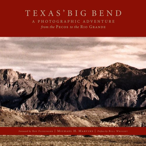 Texas Big Bend: A Photographic Adventure from the Pecos to the Rio