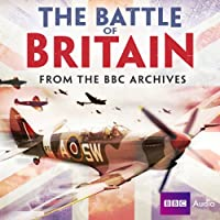 The Battle of Britain: From the BBC Archives  by BBC Narrated by uncredited