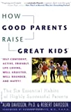 How Good Parents Raise Great Kids: The Six Essential Habits of Highly Successful Parents (0446671371) by Davidson, Alan