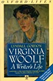 Virginia Woolf, a Writer's Life (Oxford Paperbacks) (0192819070) by Gordon, Lyndall