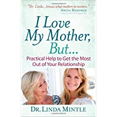 Learn more about the book, I Love My Mother, But… Practical Help to Get the Most Out of Your Relationship