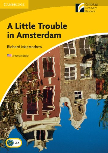 A Little Trouble in Amsterdam Level 2 Elementary/Lower-intermediate American English (Cambridge Discovery Readers)