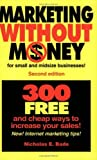 img - for Marketing Without Money for Small And Midsize Businesses! 300 Free And Cheap Ways to Increase Your Sales! 2nd edition by Nicholas E. Bade (2005) Paperback book / textbook / text book