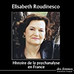 Histoire de la psychanalyse en France | Élisabeth Roudinesco