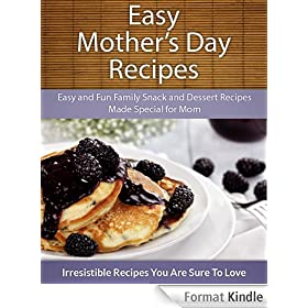 Easy Mother's Day Recipes: Easy and Fun Family Snack and Dessert Recipes Made Special for Mom (The Easy Recipe) (English Edition)