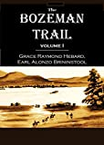 The Bozeman Trail:  Historical Accounts of the  Blazing of the Overland Routes  Into the Northwest, and  the Fights with Red Cloud's  Warriors, Volume 1